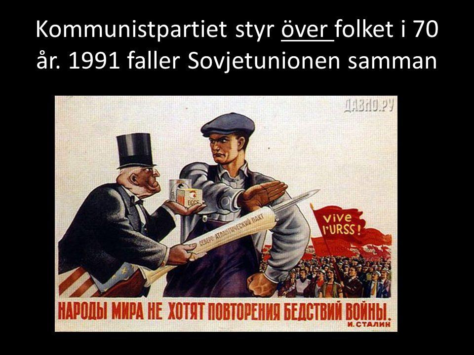 Kommunistpartiet styr över folket i 70 år. 1991 faller Sovjetunionen samman