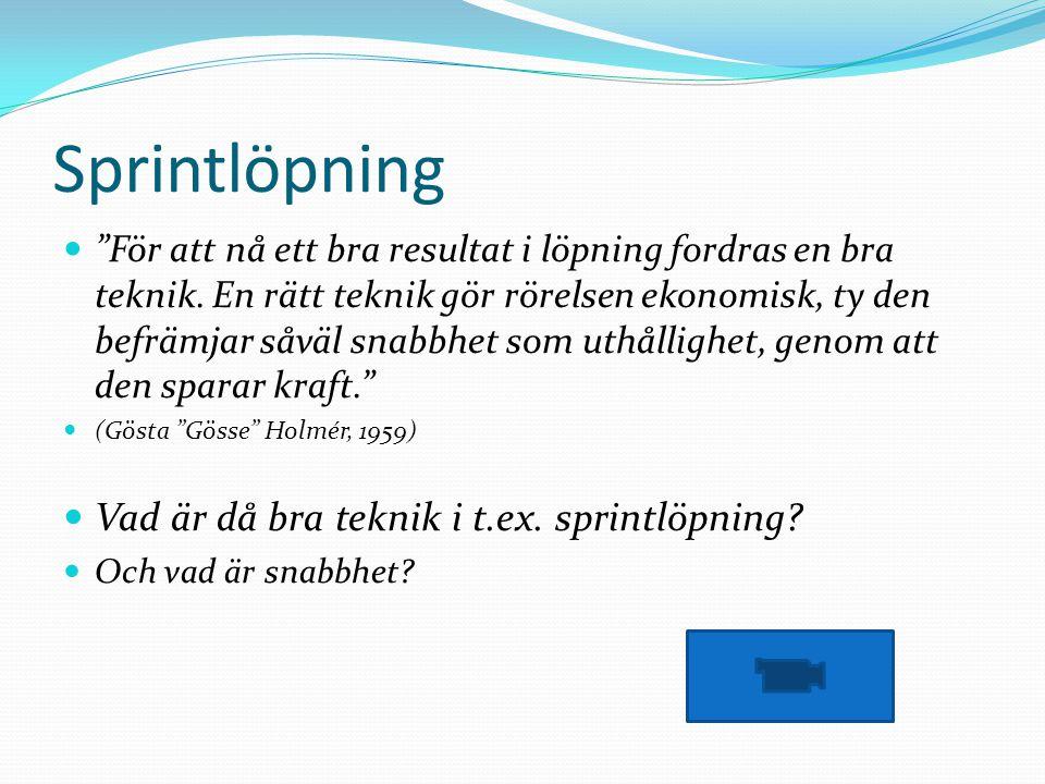 Sprintlöpning För att nå ett bra resultat i löpning fordras en bra teknik.