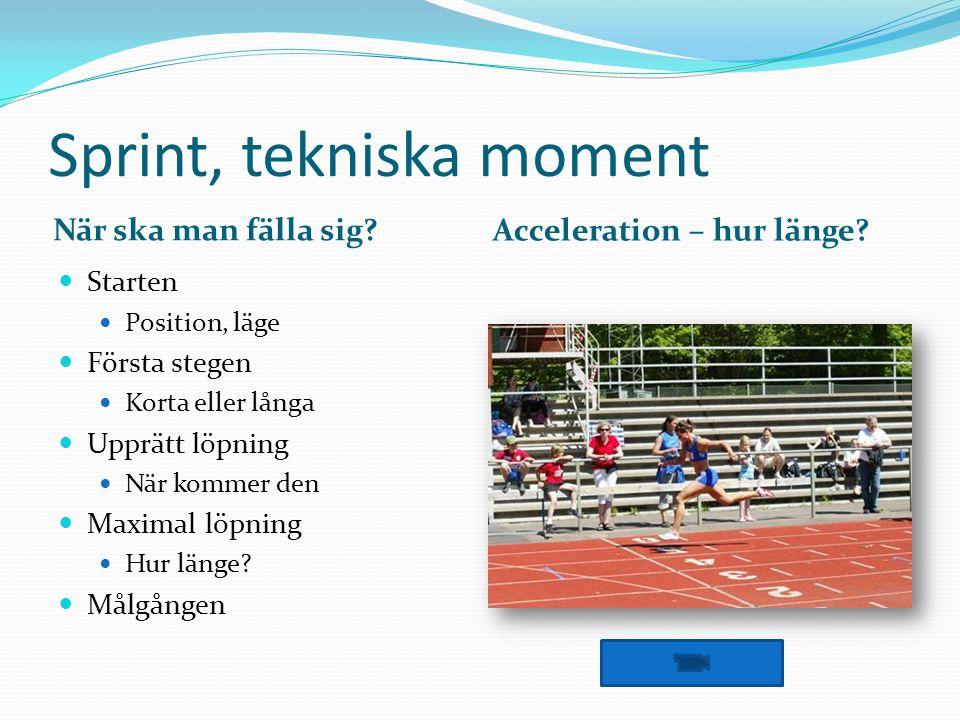 Sprint – och annan löpning Kroppspositionen Glad-punkten? Hållning Ståtlig och avspänd Blick Framåt och inte åt sidan Ben Fötter och knä i riktning Armar Linjärt arbete
