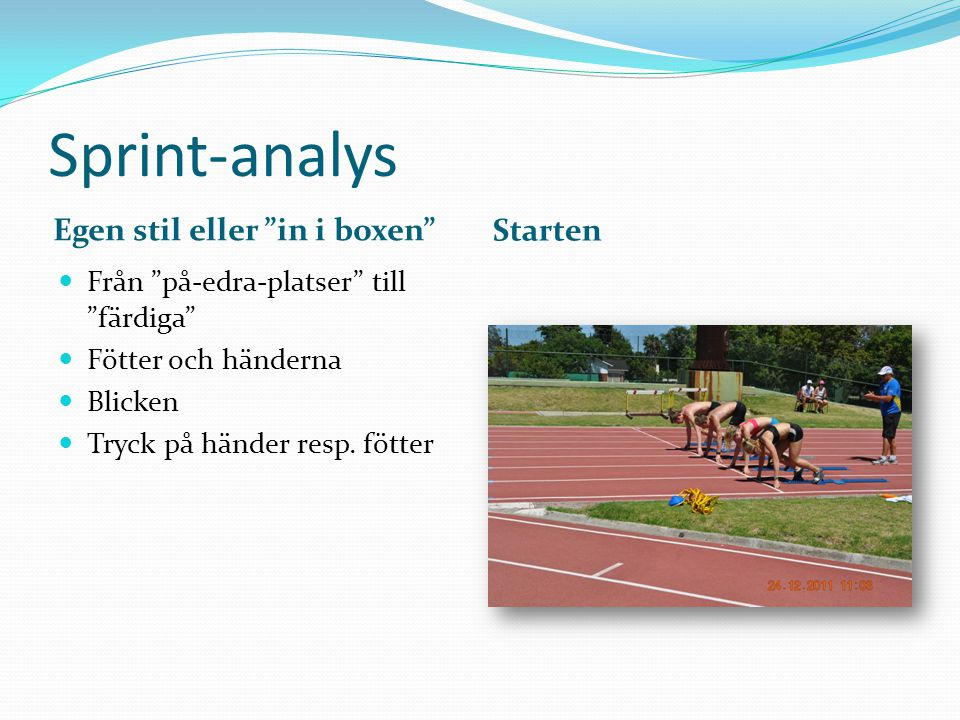 Sprint-analys Egen stil eller in i boxen Starten Från på-edra-platser till färdiga Fötter och händerna Blicken Tryck på händer resp.