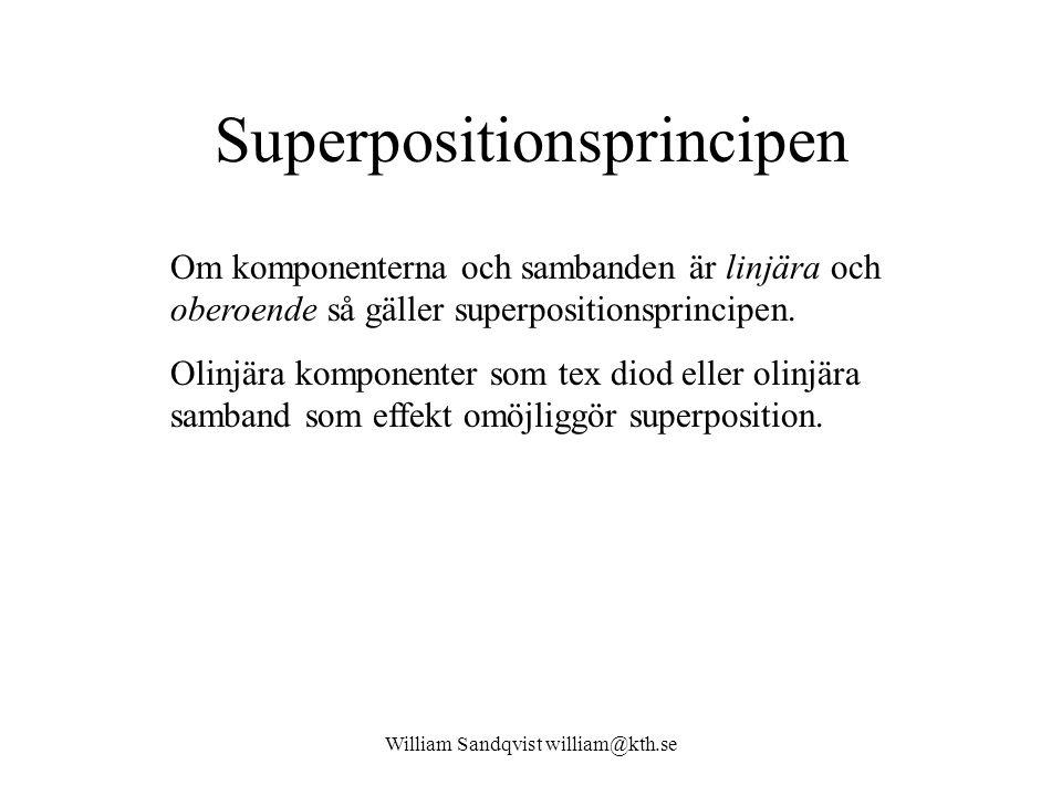 William Sandqvist william@kth.se Superpositionsprincipen Om komponenterna och sambanden är linjära och oberoende så gäller superpositionsprincipen.