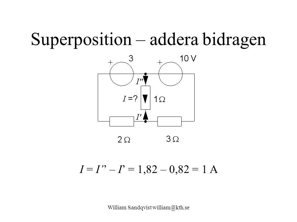 William Sandqvist william@kth.se Superposition – addera bidragen I = I'' – I' = 1,82 – 0,82 = 1 A