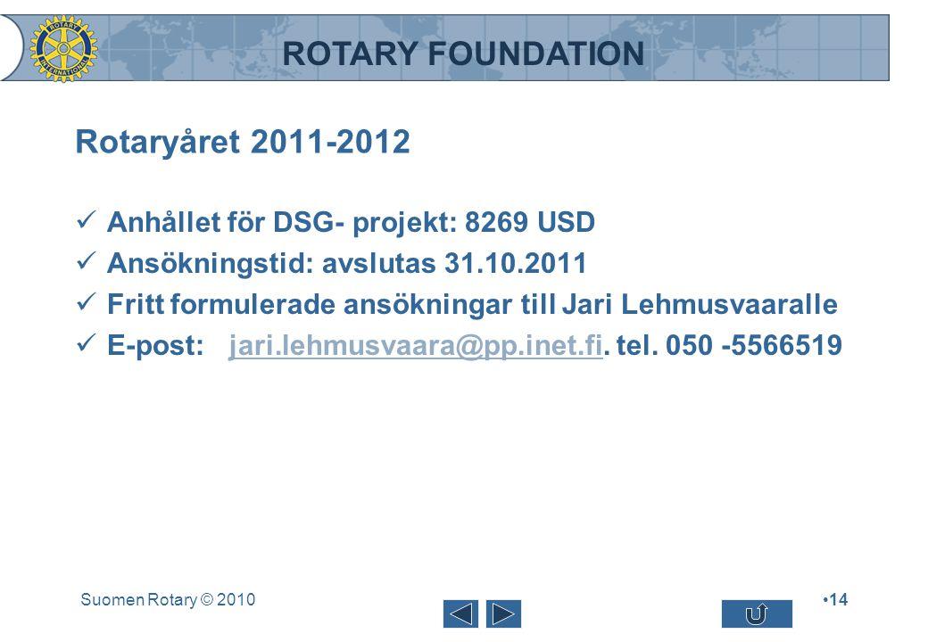 ROTARY FOUNDATION Rotaryåret 2011-2012 Anhållet för DSG- projekt: 8269 USD Ansökningstid: avslutas 31.10.2011 Fritt formulerade ansökningar till Jari