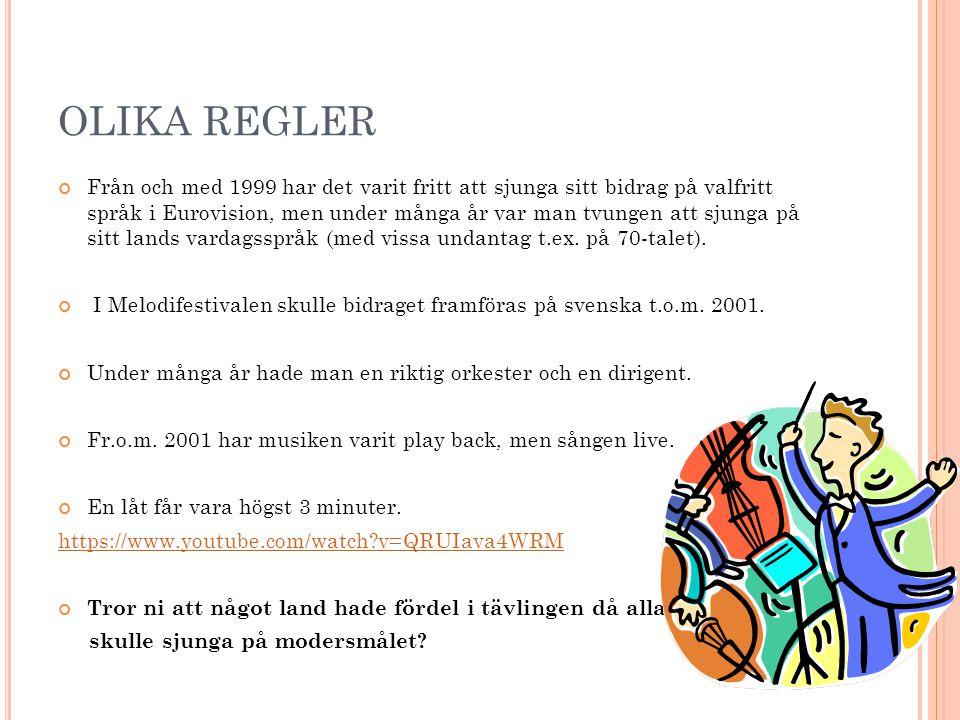 OLIKA REGLER Från och med 1999 har det varit fritt att sjunga sitt bidrag på valfritt språk i Eurovision, men under många år var man tvungen att sjung
