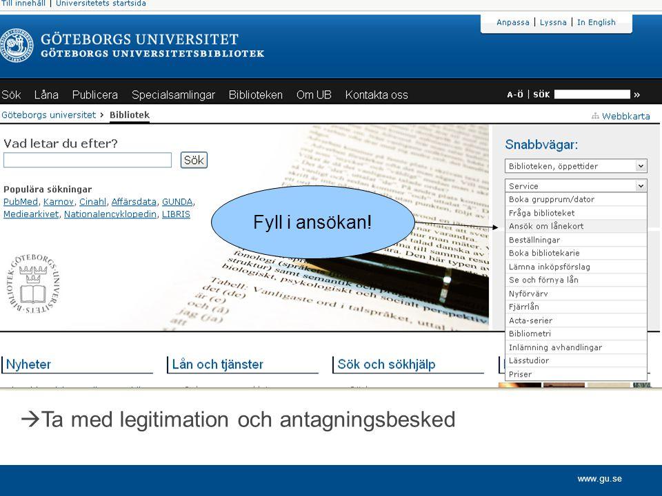 www.gu.se  Ta med legitimation och antagningsbesked Fyll i ansökan!