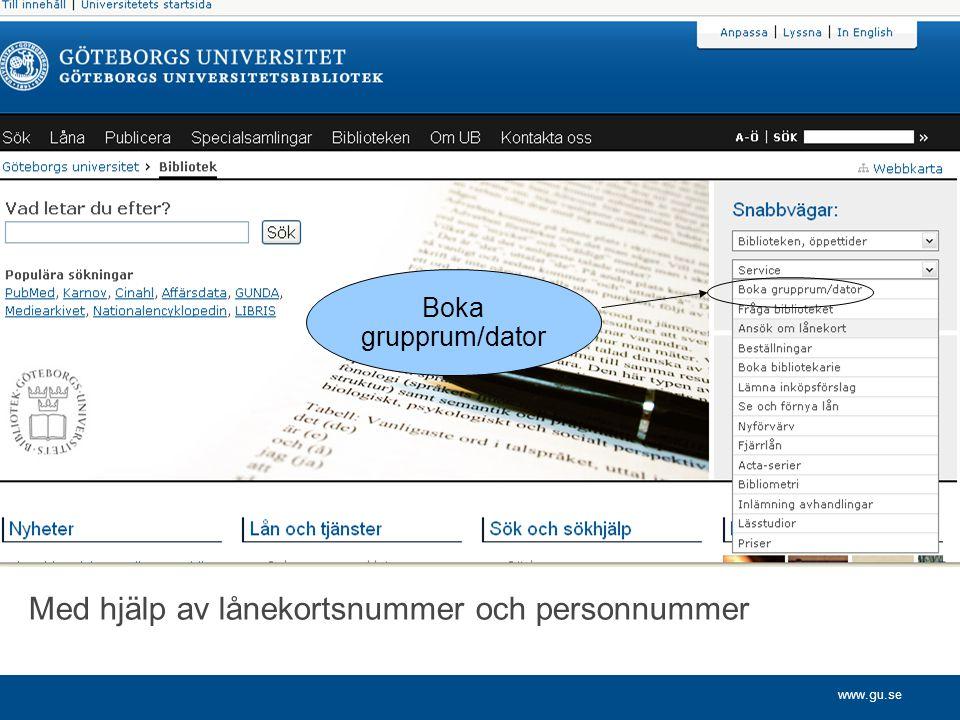 www.gu.se Med hjälp av lånekortsnummer och personnummer Boka grupprum/dator
