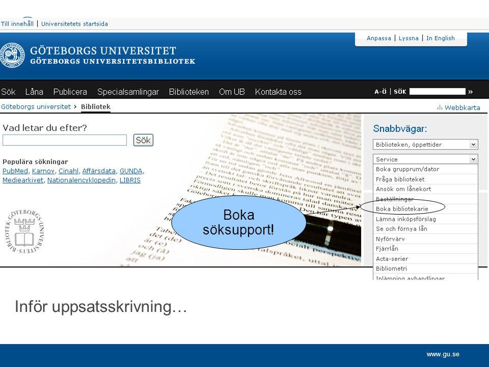 www.gu.se Inför uppsatsskrivning… Boka söksupport!