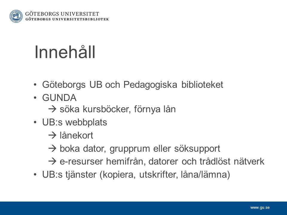 www.gu.se Innehåll Göteborgs UB och Pedagogiska biblioteket GUNDA  söka kursböcker, förnya lån UB:s webbplats  lånekort  boka dator, grupprum eller söksupport  e-resurser hemifrån, datorer och trådlöst nätverk UB:s tjänster (kopiera, utskrifter, låna/lämna)