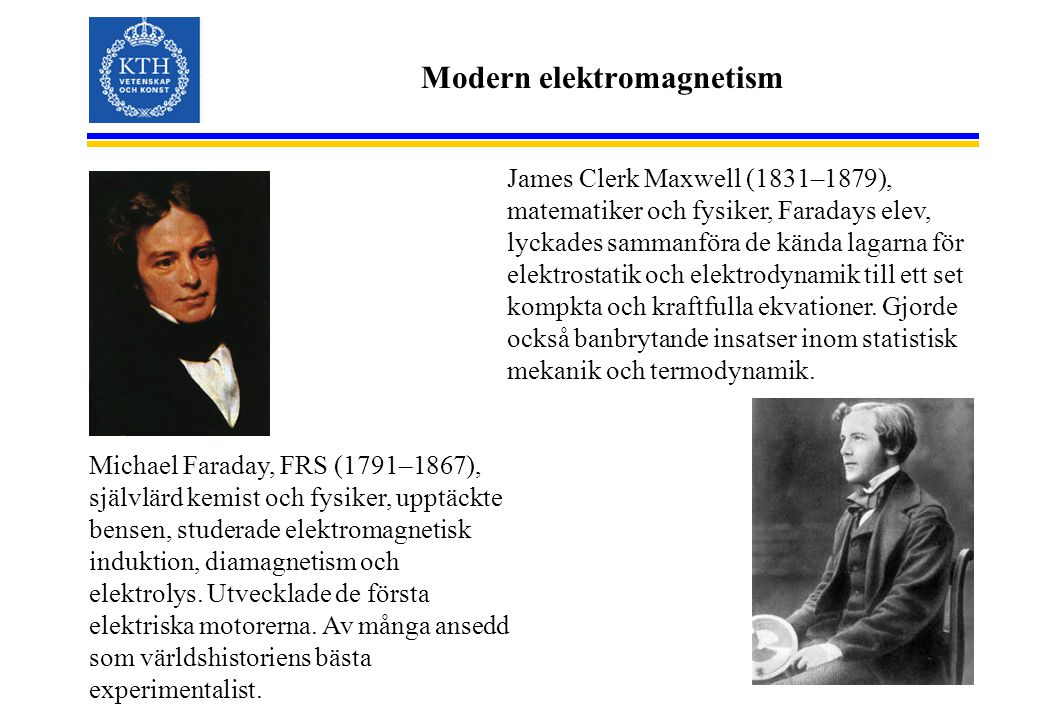Modern elektromagnetism James Clerk Maxwell (1831–1879), matematiker och fysiker, Faradays elev, lyckades sammanföra de kända lagarna för elektrostati