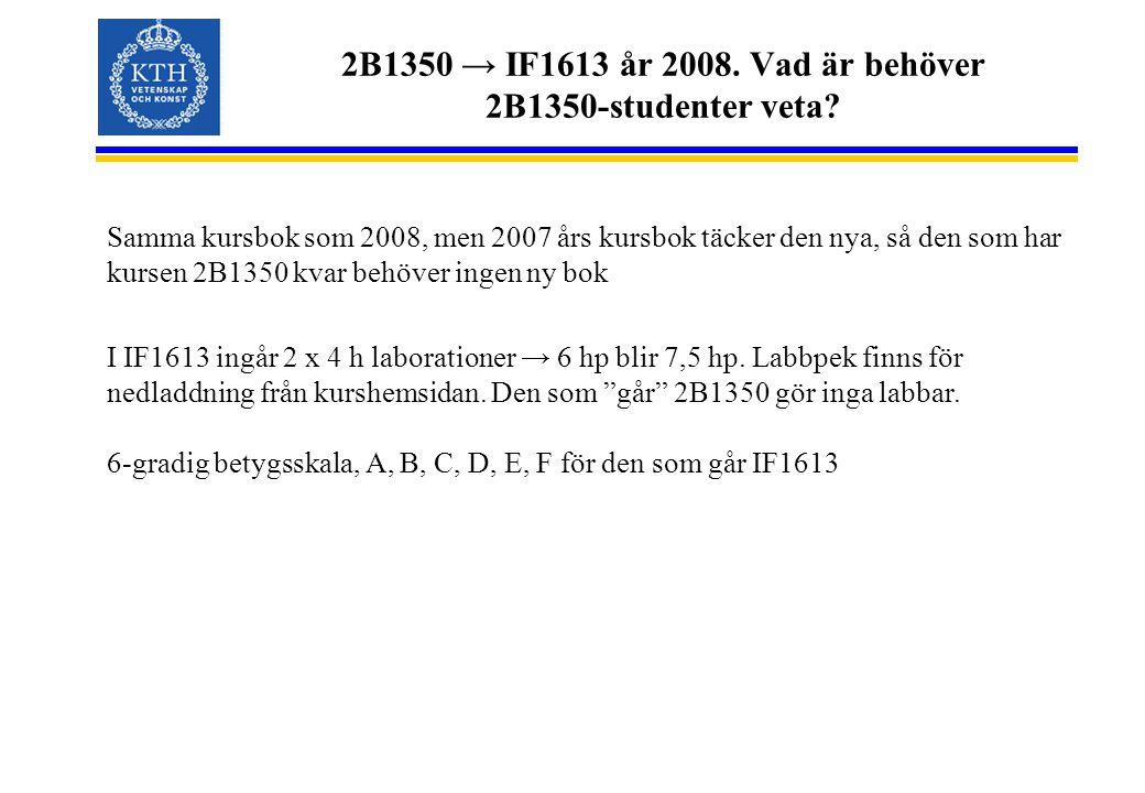 2B1350 → IF1613 år 2008. Vad är behöver 2B1350-studenter veta? Samma kursbok som 2008, men 2007 års kursbok täcker den nya, så den som har kursen 2B13