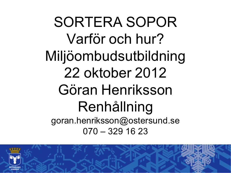 SORTERA SOPOR Varför och hur? Miljöombudsutbildning 22 oktober 2012 Göran Henriksson Renhållning goran.henriksson@ostersund.se 070 – 329 16 23