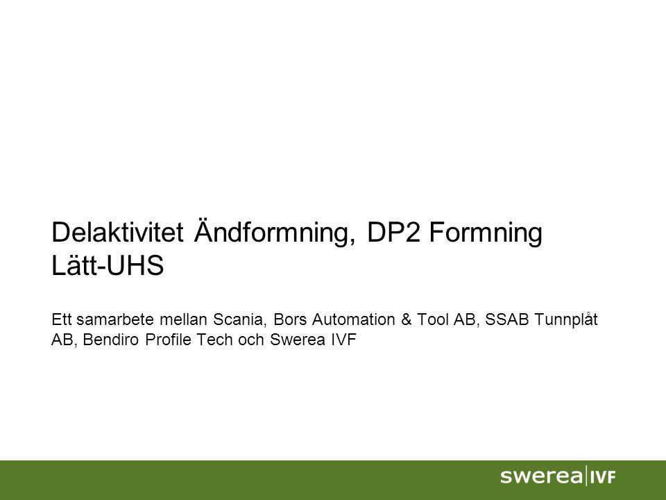 Delaktivitet Ändformning, DP2 Formning Lätt-UHS Ett samarbete mellan Scania, Bors Automation & Tool AB, SSAB Tunnplåt AB, Bendiro Profile Tech och Swerea IVF