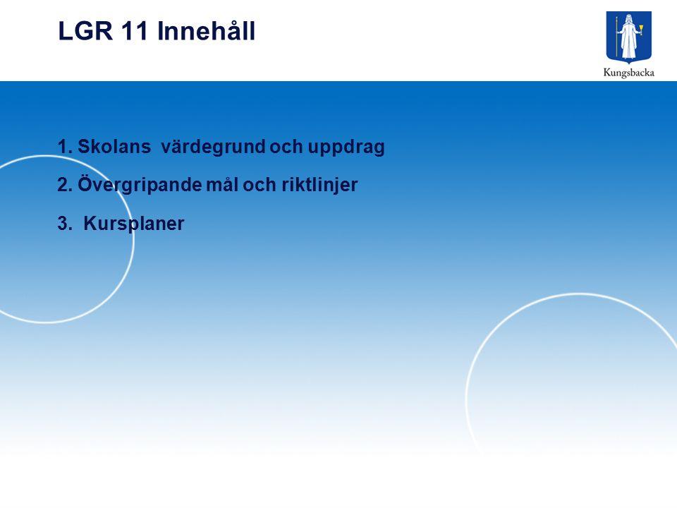 LGR 11 Innehåll 1. Skolans värdegrund och uppdrag 2. Övergripande mål och riktlinjer 3. Kursplaner