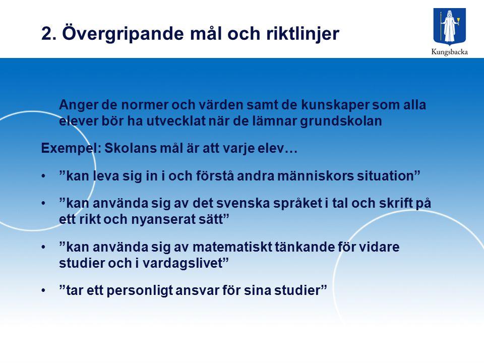 2. Övergripande mål och riktlinjer Anger de normer och värden samt de kunskaper som alla elever bör ha utvecklat när de lämnar grundskolan Exempel: Sk