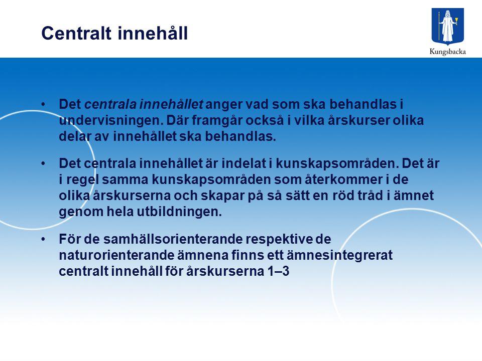 Centralt innehåll Det centrala innehållet anger vad som ska behandlas i undervisningen. Där framgår också i vilka årskurser olika delar av innehållet