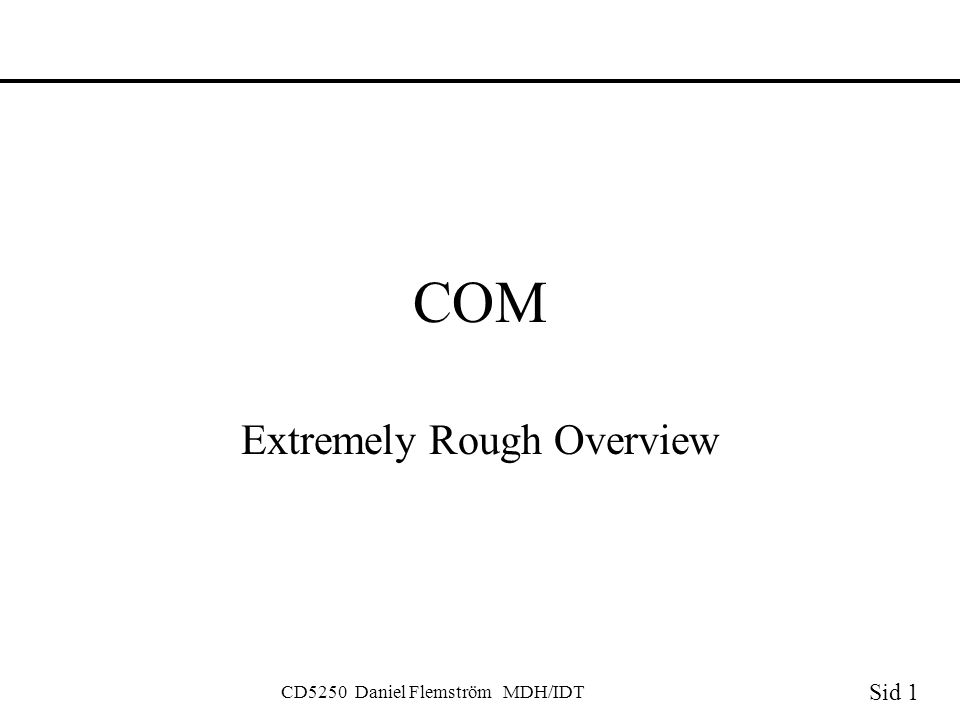Sid 1 CD5250 Daniel Flemström MDH/IDT COM Extremely Rough Overview