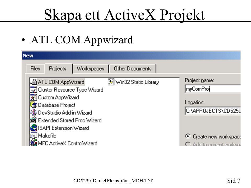 Sid 7 CD5250 Daniel Flemström MDH/IDT Skapa ett ActiveX Projekt ATL COM Appwizard