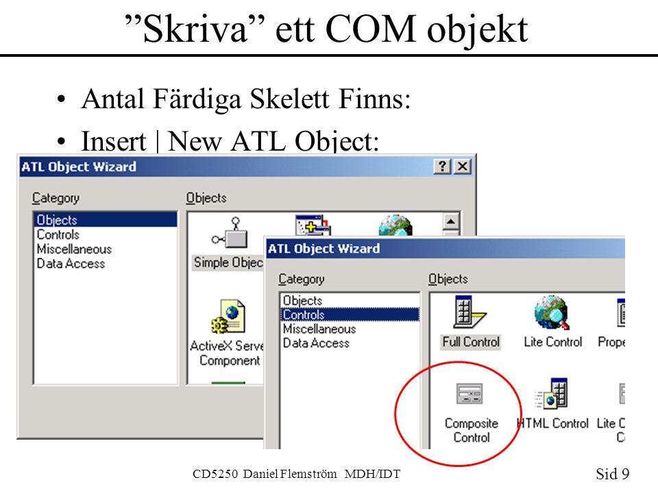 Sid 9 CD5250 Daniel Flemström MDH/IDT Skriva ett COM objekt Antal Färdiga Skelett Finns: Insert | New ATL Object: