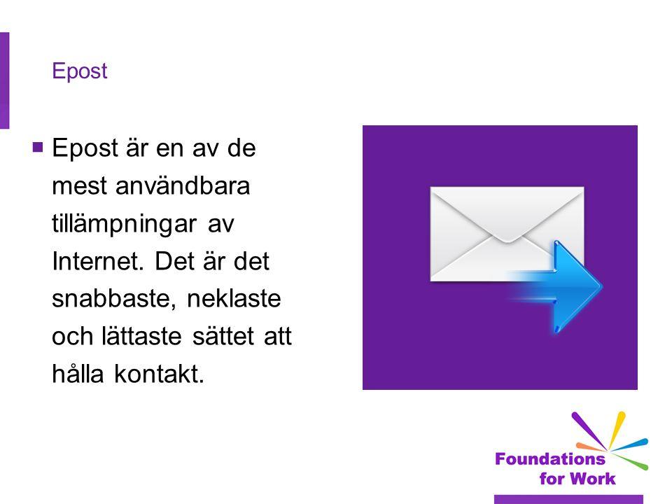 Epost  Epost är en av de mest användbara tillämpningar av Internet.