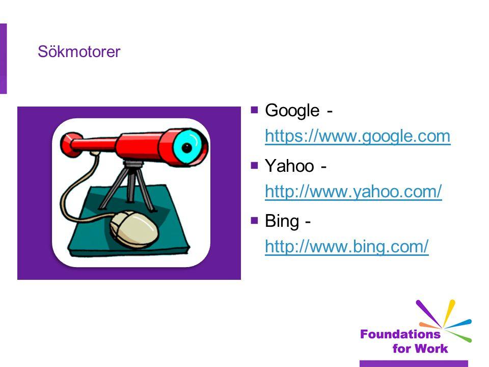 Sökmotorer  Google - https://www.google.com https://www.google.com  Yahoo - http://www.yahoo.com/ http://www.yahoo.com/  Bing - http://www.bing.com/ http://www.bing.com/
