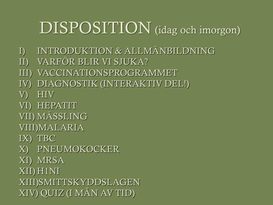 DISPOSITION (idag och imorgon) I)INTRODUKTION & ALLMÄNBILDNING II)VARFÖR BLIR VI SJUKA? III)VACCINATIONSPROGRAMMET IV)DIAGNOSTIK (INTERAKTIV DEL!) V)H