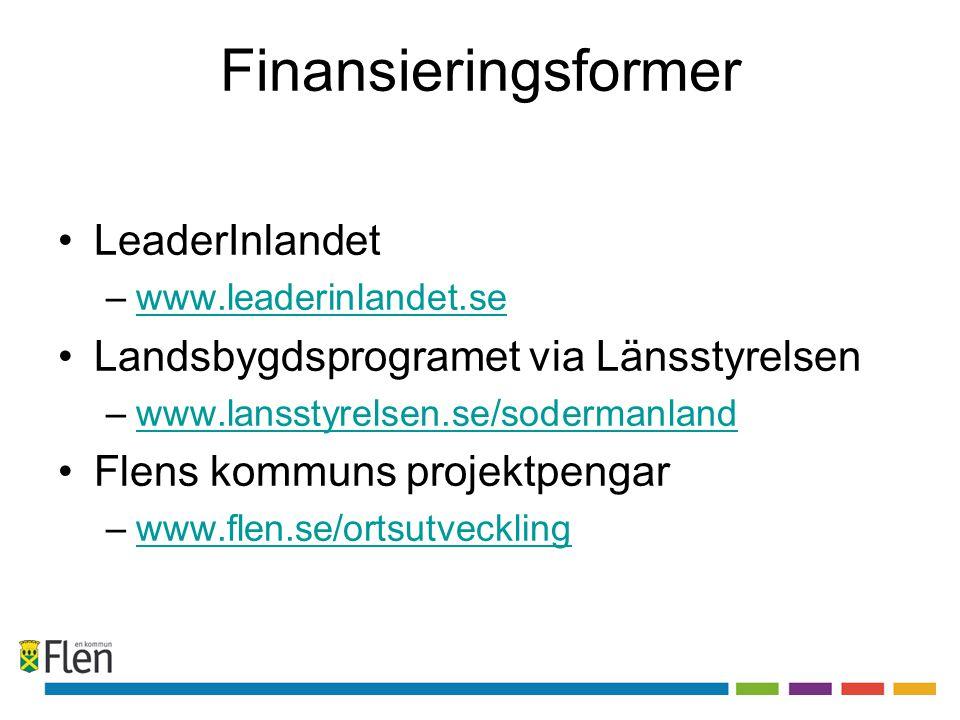 Finansieringsformer LeaderInlandet –www.leaderinlandet.sewww.leaderinlandet.se Landsbygdsprogramet via Länsstyrelsen –www.lansstyrelsen.se/sodermanlandwww.lansstyrelsen.se/sodermanland Flens kommuns projektpengar –www.flen.se/ortsutvecklingwww.flen.se/ortsutveckling