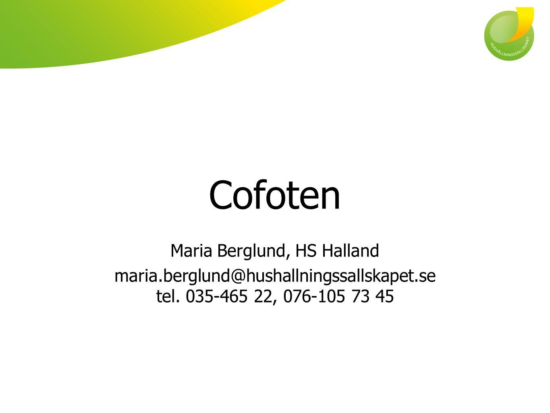 Cofoten Maria Berglund, HS Halland maria.berglund@hushallningssallskapet.se tel. 035-465 22, 076-105 73 45