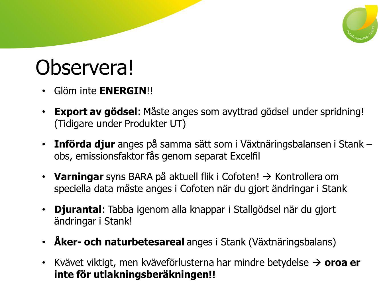 Observera! Glöm inte ENERGIN!! Export av gödsel: Måste anges som avyttrad gödsel under spridning! (Tidigare under Produkter UT) Införda djur anges på