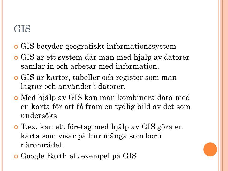 GIS GIS betyder geografiskt informationssystem GIS är ett system där man med hjälp av datorer samlar in och arbetar med information. GIS är kartor, ta