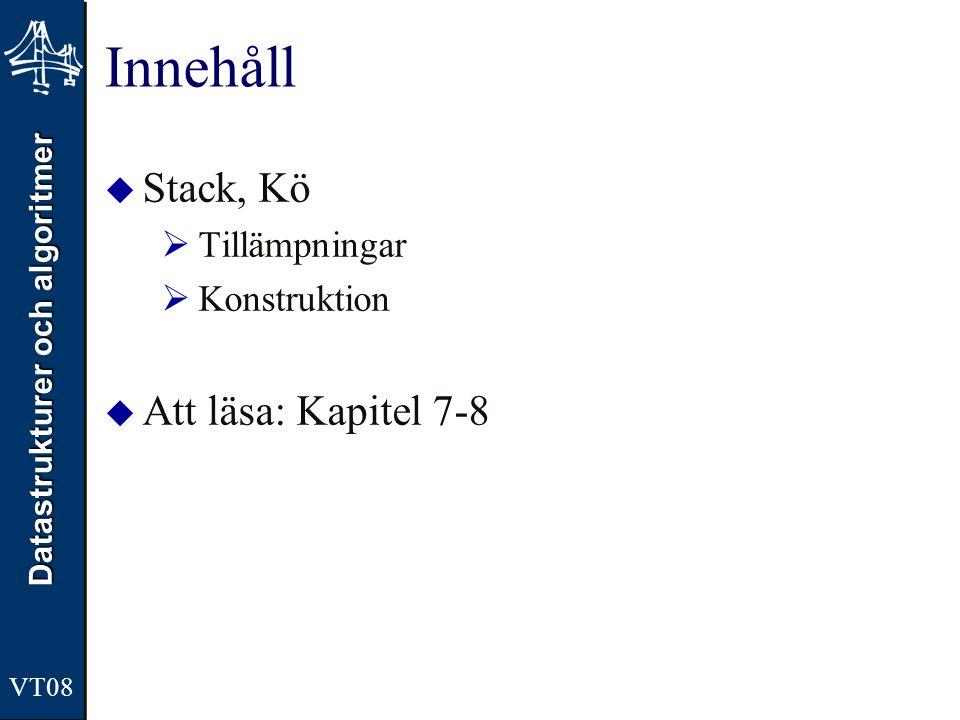 Datastrukturer och algoritmer Innehåll  Stack, Kö  Tillämpningar  Konstruktion  Att läsa: Kapitel 7-8 VT08