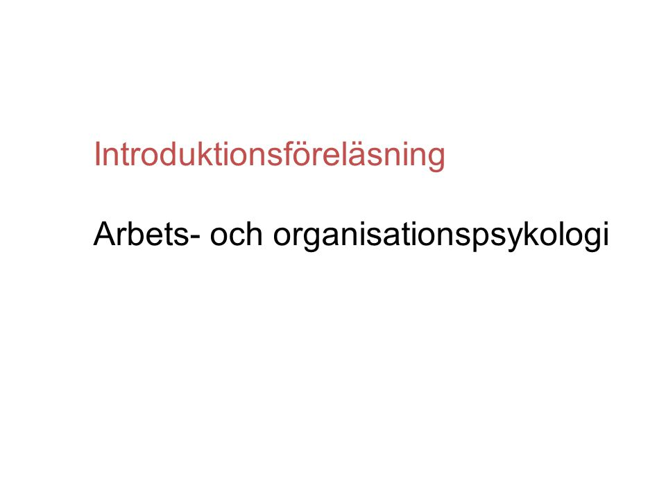 Introduktionsföreläsning Arbets- och organisationspsykologi