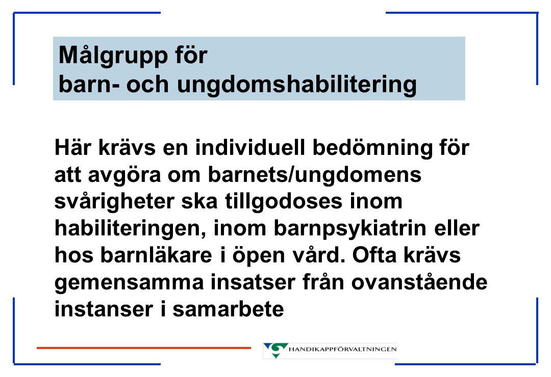 Målgrupp för barn- och ungdomshabilitering Här krävs en individuell bedömning för att avgöra om barnets/ungdomens svårigheter ska tillgodoses inom hab