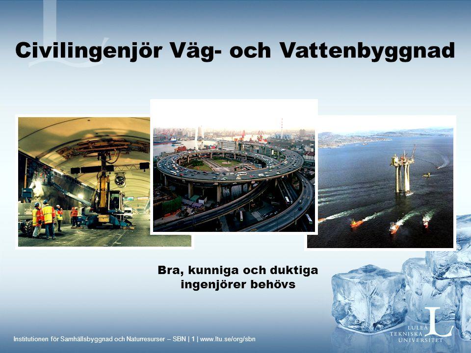 Institutionen för Samhällsbyggnad och Naturresurser – SBN | 1 | www.ltu.se/org/sbn Civilingenjör Väg- och Vattenbyggnad Bra, kunniga och duktiga ingen