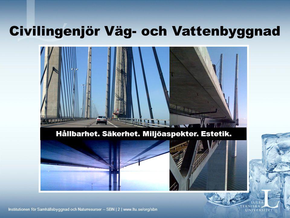 Institutionen för Samhällsbyggnad och Naturresurser – SBN | 2 | www.ltu.se/org/sbn Civilingenjör Väg- och Vattenbyggnad Hållbarhet. Säkerhet. Miljöasp