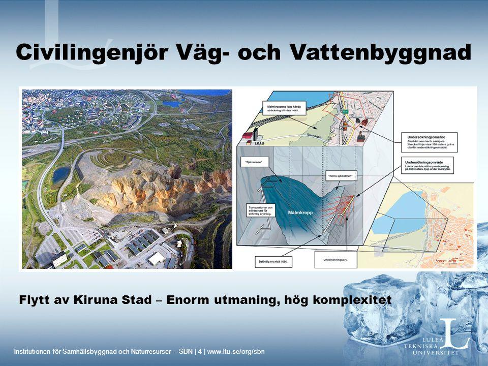 Institutionen för Samhällsbyggnad och Naturresurser – SBN | 4 | www.ltu.se/org/sbn Civilingenjör Väg- och Vattenbyggnad Flytt av Kiruna Stad – Enorm u