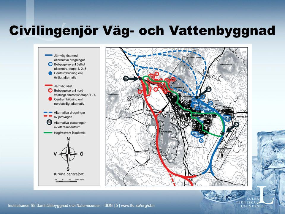 Institutionen för Samhällsbyggnad och Naturresurser – SBN | 5 | www.ltu.se/org/sbn Civilingenjör Väg- och Vattenbyggnad