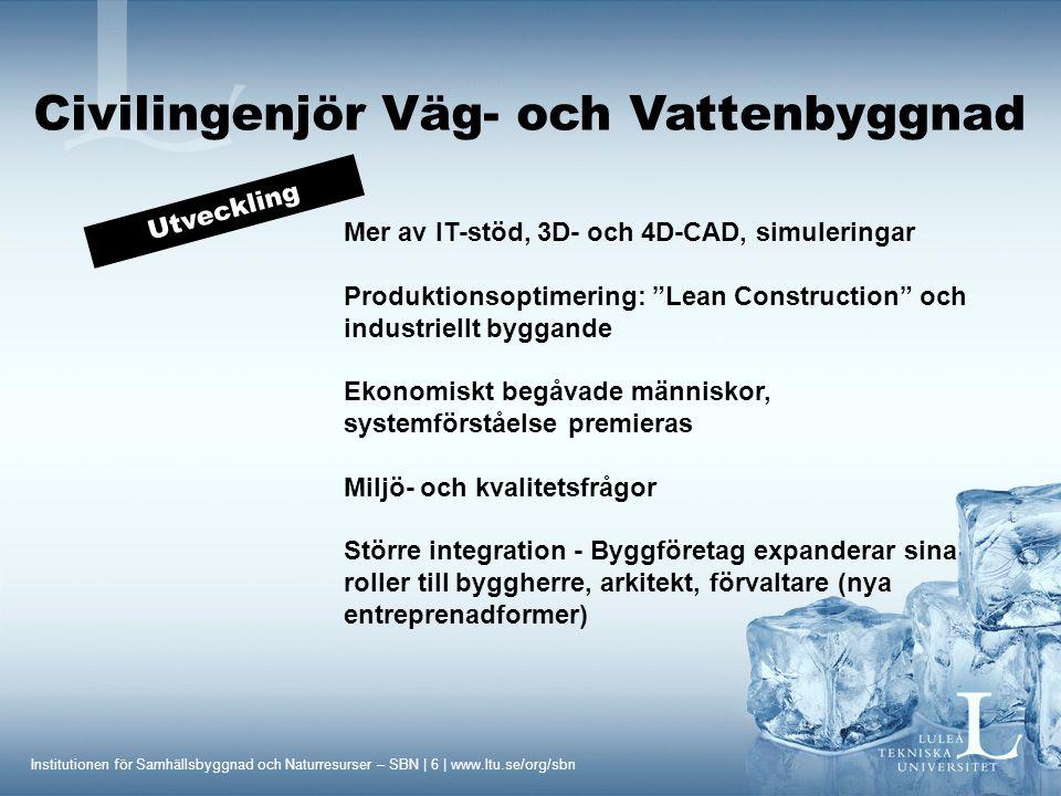 Institutionen för Samhällsbyggnad och Naturresurser – SBN | 6 | www.ltu.se/org/sbn Civilingenjör Väg- och Vattenbyggnad Mer av IT-stöd, 3D- och 4D-CAD