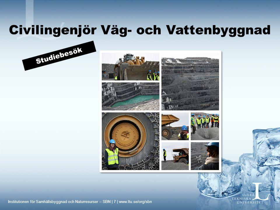Institutionen för Samhällsbyggnad och Naturresurser – SBN | 7 | www.ltu.se/org/sbn Civilingenjör Väg- och Vattenbyggnad Studiebesök