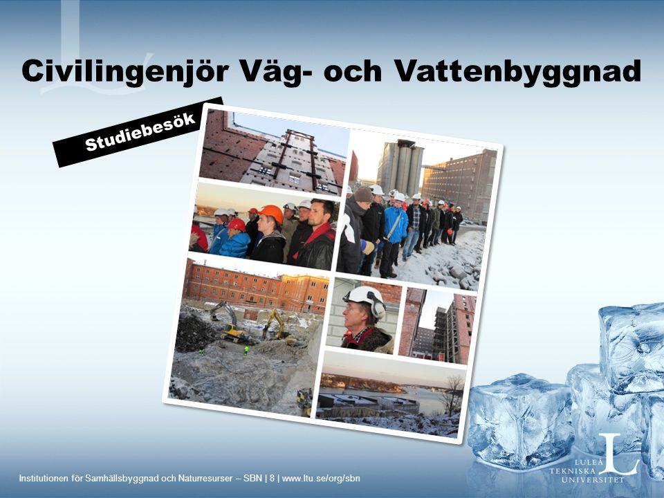 Institutionen för Samhällsbyggnad och Naturresurser – SBN | 8 | www.ltu.se/org/sbn Civilingenjör Väg- och Vattenbyggnad Studiebesök