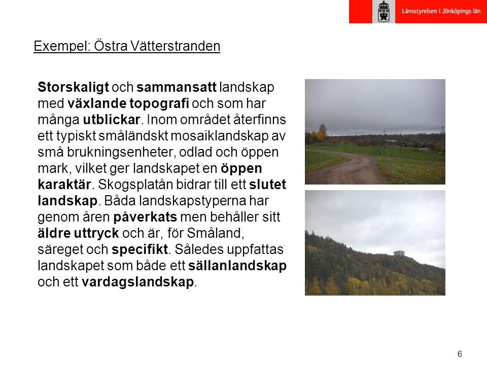 6 Exempel: Östra Vätterstranden Storskaligt och sammansatt landskap med växlande topografi och som har många utblickar.
