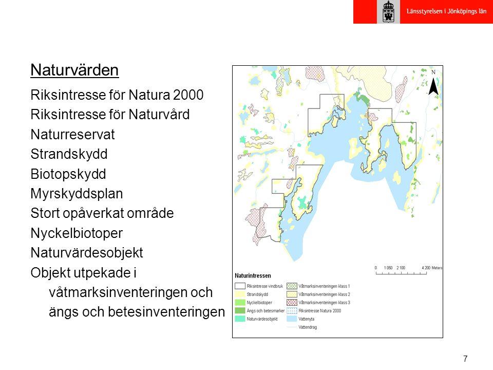7 Naturvärden Riksintresse för Natura 2000 Riksintresse för Naturvård Naturreservat Strandskydd Biotopskydd Myrskyddsplan Stort opåverkat område Nyckelbiotoper Naturvärdesobjekt Objekt utpekade i våtmarksinventeringen och ängs och betesinventeringen
