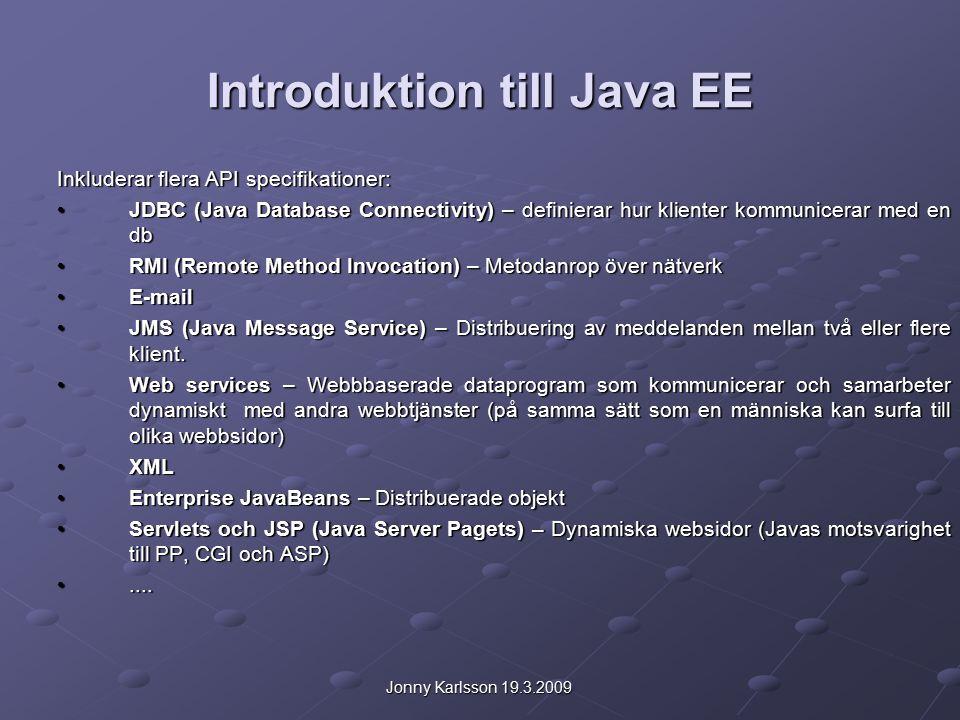 Jonny Karlsson 19.3.2009 Introduktion till Java EE Inkluderar flera API specifikationer: JDBC (Java Database Connectivity) – definierar hur klienter k