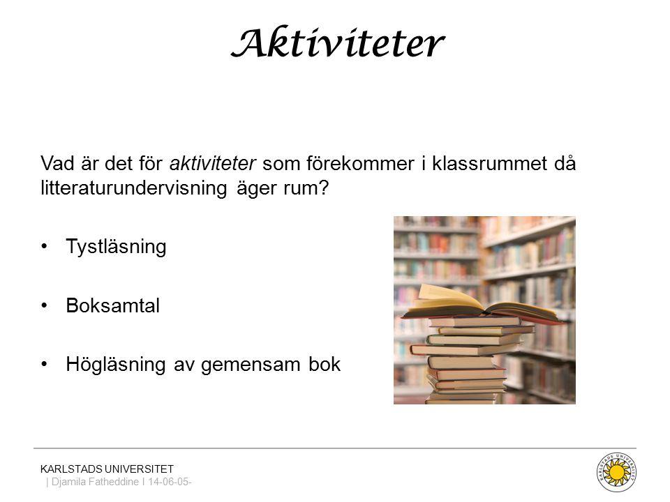 KARLSTADS UNIVERSITET | Djamila Fatheddine I 14-06-05- Aktiviteter Vad är det för aktiviteter som förekommer i klassrummet då litteraturundervisning äger rum.