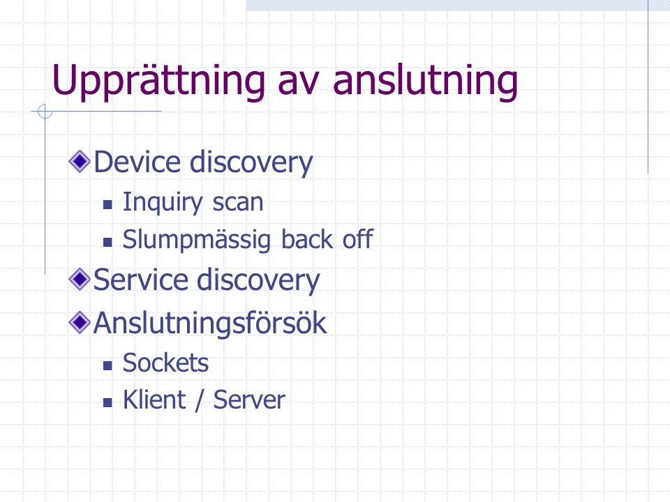 Upprättning av anslutning Device discovery Inquiry scan Slumpmässig back off Service discovery Anslutningsförsök Sockets Klient / Server