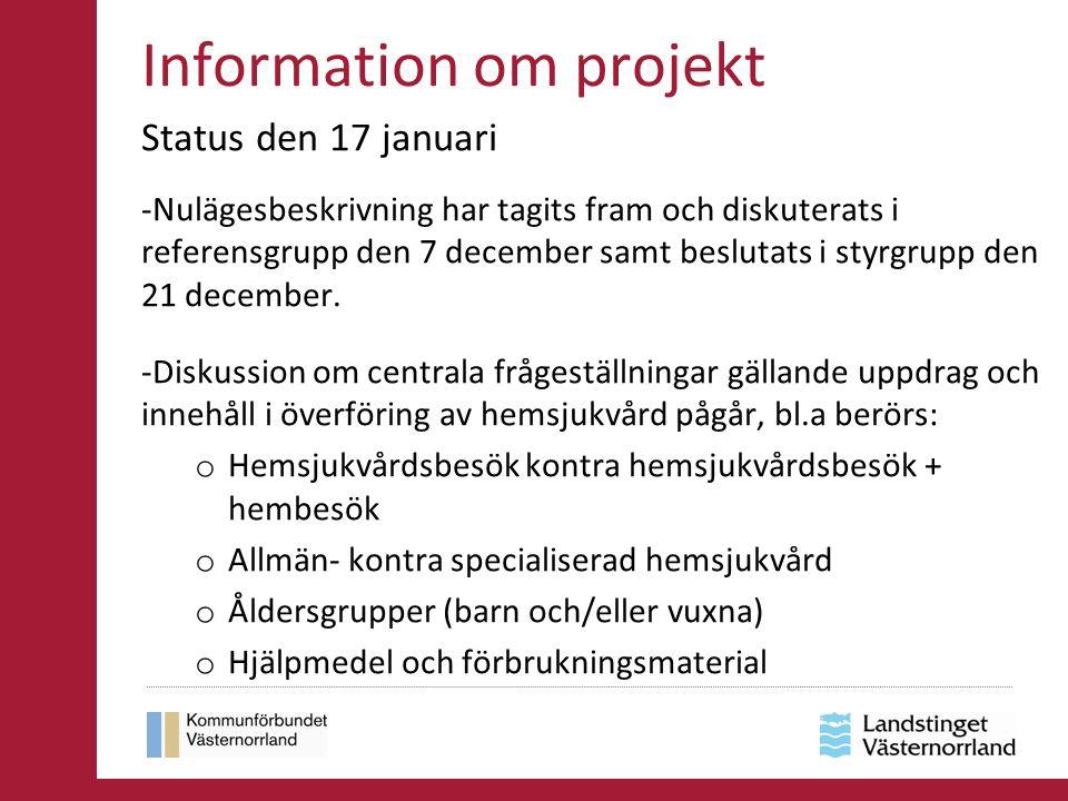 Information om projekt Status den 17 januari -Nulägesbeskrivning har tagits fram och diskuterats i referensgrupp den 7 december samt beslutats i styrgrupp den 21 december.