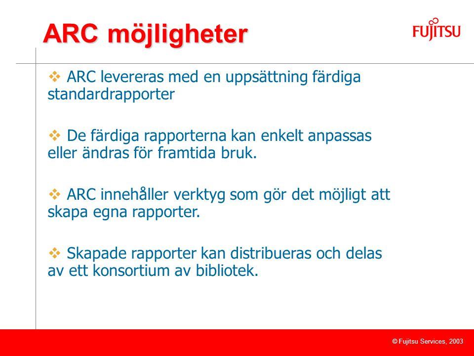 © Fujitsu Services, 2003 ARC möjligheter  ARC levereras med en uppsättning färdiga standardrapporter  De färdiga rapporterna kan enkelt anpassas eller ändras för framtida bruk.