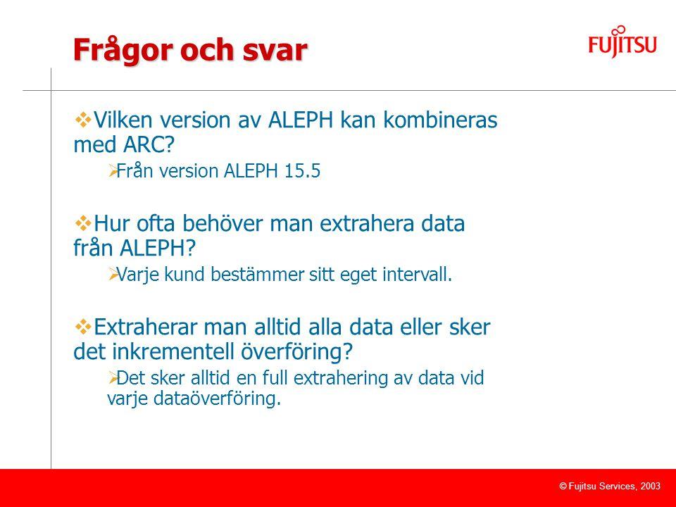 © Fujitsu Services, 2003  Vilken version av ALEPH kan kombineras med ARC.