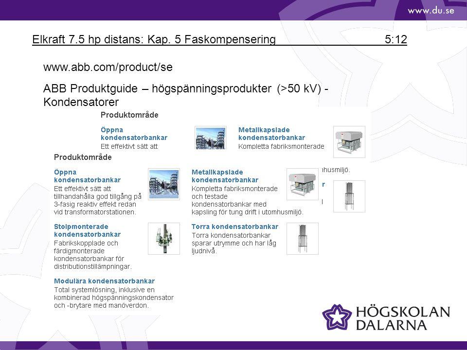Elkraft 7.5 hp distans: Kap. 5 Faskompensering 5:12 www.abb.com/product/se ABB Produktguide – högspänningsprodukter (>50 kV) - Kondensatorer