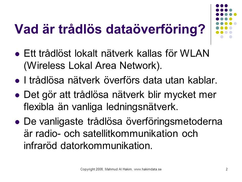 Vad är trådlös dataöverföring? Ett trådlöst lokalt nätverk kallas för WLAN (Wireless Lokal Area Network). I trådlösa nätverk överförs data utan kablar