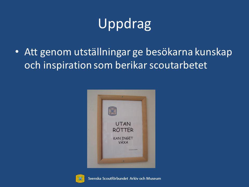 Uppdrag Att genom utställningar ge besökarna kunskap och inspiration som berikar scoutarbetet Svenska Scoutförbundet Arkiv och Museum